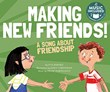 Making New Friends!: A Song about Friendship