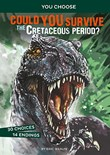 Could You Survive the Cretaceous Period?: An Interactive Prehistoric Adventure