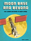 Moon Base and Beyond: The Lunar Gateway to Deep Space