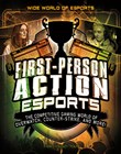 First-Person Action Esports: The Competitive Gaming World of Overwatch, Counter-Strike, and More!