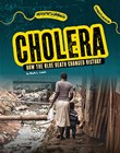 Cholera: How the Blue Death Changed History