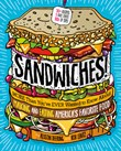Sandwiches!: More Than You've Ever Wanted to Know About Making and Eating America's Favorite Food
