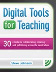 Digital Tools for Teaching: 30 E-Tools for Collaborating, Creating, and Publishing Across the Curriculum: 30 E-tools for Collaborating, Creating, and Publishing across the Curriculum