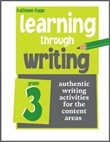Learning Through Writing: Grade 3: Authentic Writing Activities for the Content Areas