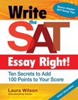 Write the SAT Essay Right School/Library Edition: Ten Secrets to Add 100 Points to Your Score