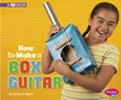 How to Make a Box Guitar: A 4D Book