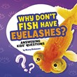 Why Don't Fish Have Eyelashes?: Answering Kids' Questions