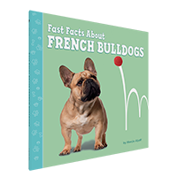 Image of the book 'Fast Facts About French Bulldogs' by Marcie Aboff.