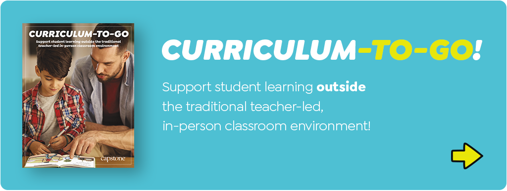Curriculum-to-go! Support student learning outside the traditional teacher-led, in-person classroom environment. Click here to learn more!