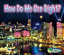 How Do We Use Light?