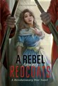 A Rebel Among Redcoats: A Revolutionary War Novel