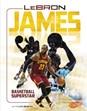 LeBron James: Basketball Superstar