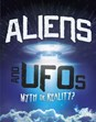 Aliens and UFOs: Myth or Reality?