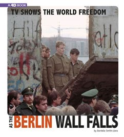 TV Shows the World Freedom as the Berlin Wall Falls: 4D An Augmented Reading Experience