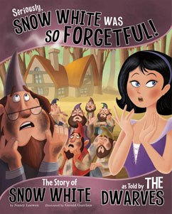 Seriously, Snow White Was SO Forgetful!: The Story of Snow White as