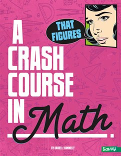 That Figures!: A Crash Course in Math