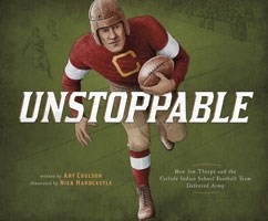 Unstoppable: How Jim Thorpe and the Carlisle Indian School Football Team Defeated Army