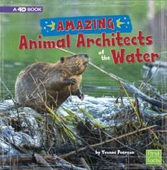 Amazing Animal Architects of the Water: A 4D Book