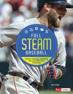 Full STEAM Baseball: Science, Technology, Engineering, Arts, and Mathematics of the Game
