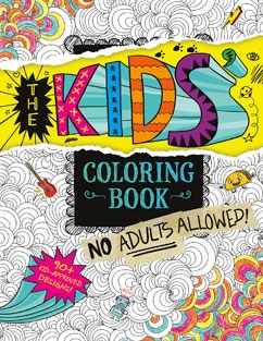 The Kids' Coloring Book: No Adults Allowed!