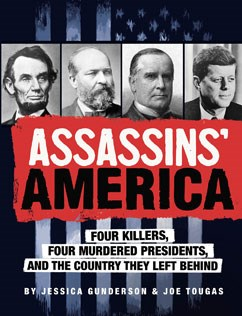 Assassins' America: Four Killers, Four Murdered Presidents, and the Country They Left Behind