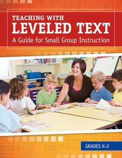 Teaching with Leveled Text: A Teacher's Guide for Small Group Instruction Grades K-2