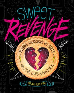 Sweet Revenge Passive Aggressive Desserts For Your Exes Enemies