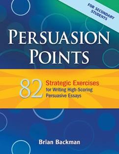 Persuasion Points58 82 Strategic Exercises For Writing High Scoring Persuasive Essays