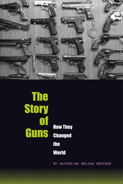 The Story of Guns: How They Changed the World