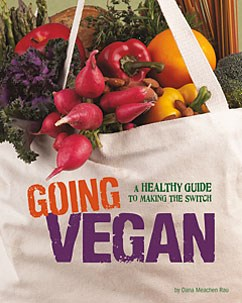 Going Vegan: A Healthy Guide to Making the Switch