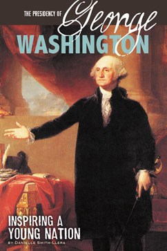 The Presidency of George Washington: Inspiring a Young Nation