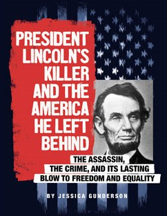 President Lincoln's Killer and the America He Left Behind: The Assassin, the Crime, and Its Lasting Blow to Freedom and Equality