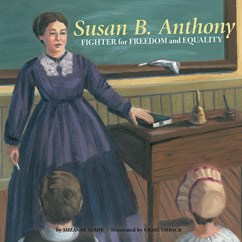 Susan B. Anthony: Fighter for Freedom and Equalilty