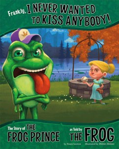 Frankly, I Never Wanted to Kiss Anybody!: The Story of the Frog Prince as Told by the Frog