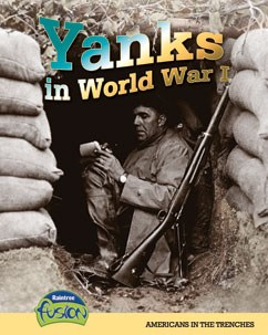 Yanks in World War I: Americans in the Trenches