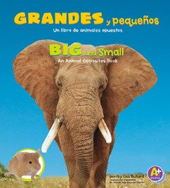 Grandes y pequeños/Big and Small: Un libro de animales opuestos/An Animal Opposites Book