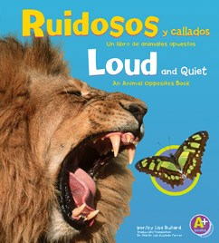 Ruidosos y callados/Loud and Quiet: Un libro de animales opuestos/An Animal Opposites Book