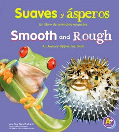 Suaves y ásperos/Smooth and Rough: Un libro de animales opuestos/An Animal Opposites Book