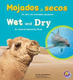 Mojados y secos/Wet and Dry: Un libro de animales opuestos/An Animal Opposites Book