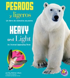 Pesados y ligeros/Heavy and Light: Un libro de animales opuestos/An Animal Opposites Book