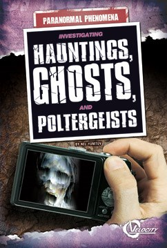 Investigating Hauntings, Ghosts, and Poltergeists
