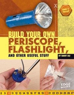 Build Your Own Periscope, Flashlight, and Other Useful Stuff
