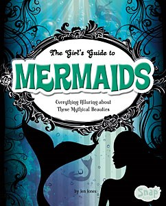 The Girls' Guide to Mermaids: Everything Alluring about These Mythical Beauties
