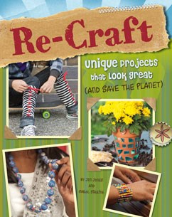 Re-Craft: Unique Projects That Look Great (and Save the Planet)