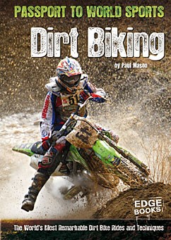 Dirt Biking: The World's Most Remarkable Dirt Bike Rides and Techniques