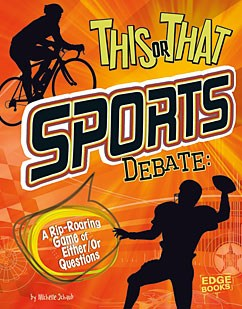 This or That Sports Debate: A Rip-Roaring Game of Either/Or Questions