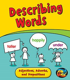 Describing Words: Adjectives, Adverbs, and Prepositions