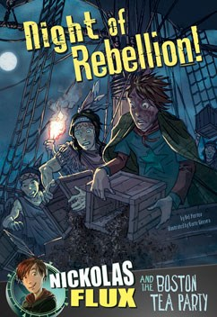 Night of Rebellion!: Nickolas Flux and the Boston Tea Party