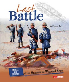 Last Battle: Causes and Effects of the Massacre at Wounded Knee