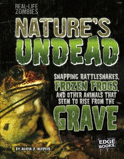 Nature's Undead: Snapping Rattlesnakes, Frozen Frogs, and Other Animals That Seem to Rise from the Grave